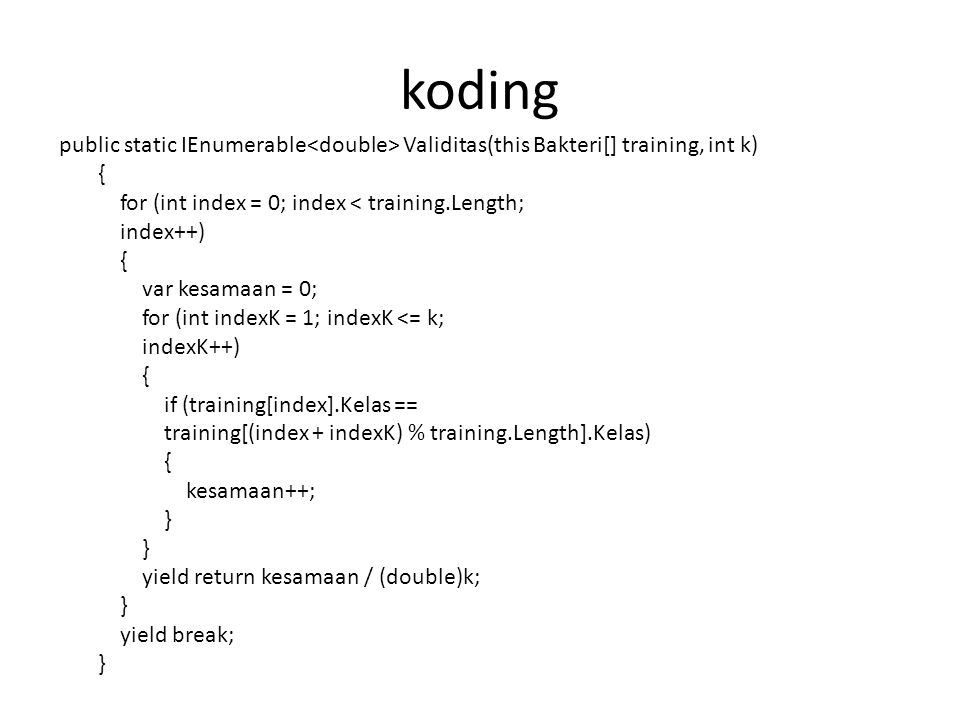 koding public static IEnumerable<double> Validitas(this Bakteri[] training, int k) { for (int index = 0; index < training.Length;
